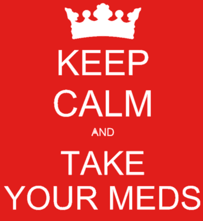 Keep Calm and Tasake Your Meds