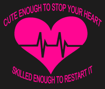 Cute enought to stop your heart Skilled enought to restart it